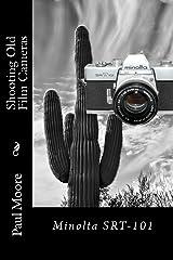 Shooting Old Film Cameras: Minolta SRT-101 Kindle Edition