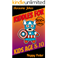 Riddles for Kids Age 8-10: Over 300 - Difficult Riddles For Smart Kids and Funny Jokes For 9 Year Old - Laugh-Out-Loud Jokes, Mazes Puzzle and Would You ... (Riddle for Kids Book 2) (English Edition)