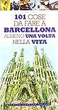 101 cose da fare a Barcellona almeno una volta nella vita