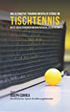 Das Ultimative Training Mentaler Stärke im Tischtennis: Nutze Visualisierungen um dein Potenzial zu entfalten (German Edition)