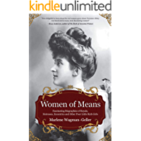 Women of Means: Fascinating Biographies of Royals, Heiresses, Eccentrics and Other Poor Little Rich Girls (Celebrating…