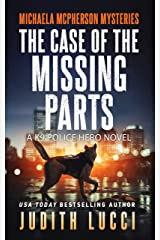 The Case of the Missing Parts: A K9 Police Hero Novel (Michaela McPherson Mysteries Book 5) Kindle Edition