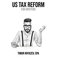 US Tax Reform For Hipsters (English Edition)