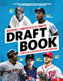 Baseball America's Ultimate Draft Book: The Most Comprehensive Book Ever Published on the Baseball Draft: 1965-2016