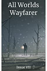 All Worlds Wayfarer: Issue 7: A Speculative Fiction Literary Magazine Kindle Edition