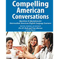 Compelling American Conversations: Questions and Quotations for Intermediate American English Language Learners (Compelling Conversations Book 3)