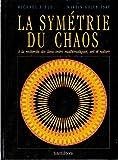La symétrie du chaos. A la recherche des liens entre mathématiques, art et nature