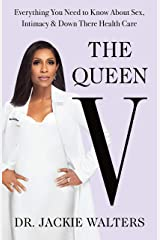 The Queen V: Everything You Need to Know About Sex, Intimacy, and Down There Health Care Kindle Edition