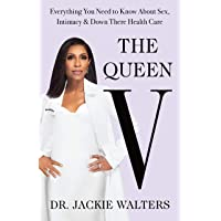 The Queen V: Everything You Need to Know About Sex, Intimacy, and Down There Health...