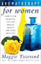 Aromatherapy for Women: How to use essential oils for health, beauty and your emotions