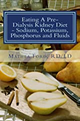 Eating a Pre-Dialysis Kidney Diet - Sodium, Potassium, Phosphorus and Fluids, A Kidney Disease Soluion (Renal Diet HQ IQ - Pre Dialysis Living Book 2) Kindle Edition