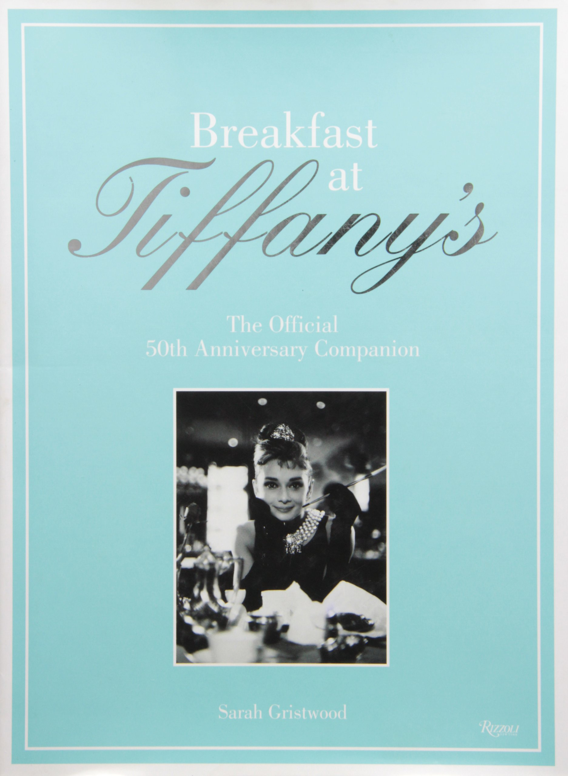 Breakfast at Tiffanys: The Official 50th Anniversary Companion: Amazon.es: Sarah Gristwood: Libros