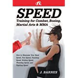 Speed Training: For Combat, Boxing, Martial Arts, and MMA: How to Maximize Your Hand Speed, Foot Speed, Punching Speed, Kicki