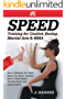 Speed Training: For Combat, Boxing, Martial Arts, and MMA: How to Maximize Your Hand Speed, Foot Speed, Punching Speed, Kicking Speed, Wrestling Speed, and Fighting Speed (English Edition)
