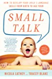 Small Talk: How to Develop Your Child's Language Skills from Birth to Age Four