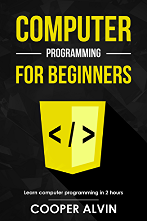 Computer Programming For Beginners: Learn The Basics of Java; SQL; C; C++; C#; Python; HTML; CSS and Javascript