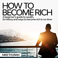 How to Become Rich: A Beginner's Guide to Wealth, Its History and Ways to Become Rich in No-Time