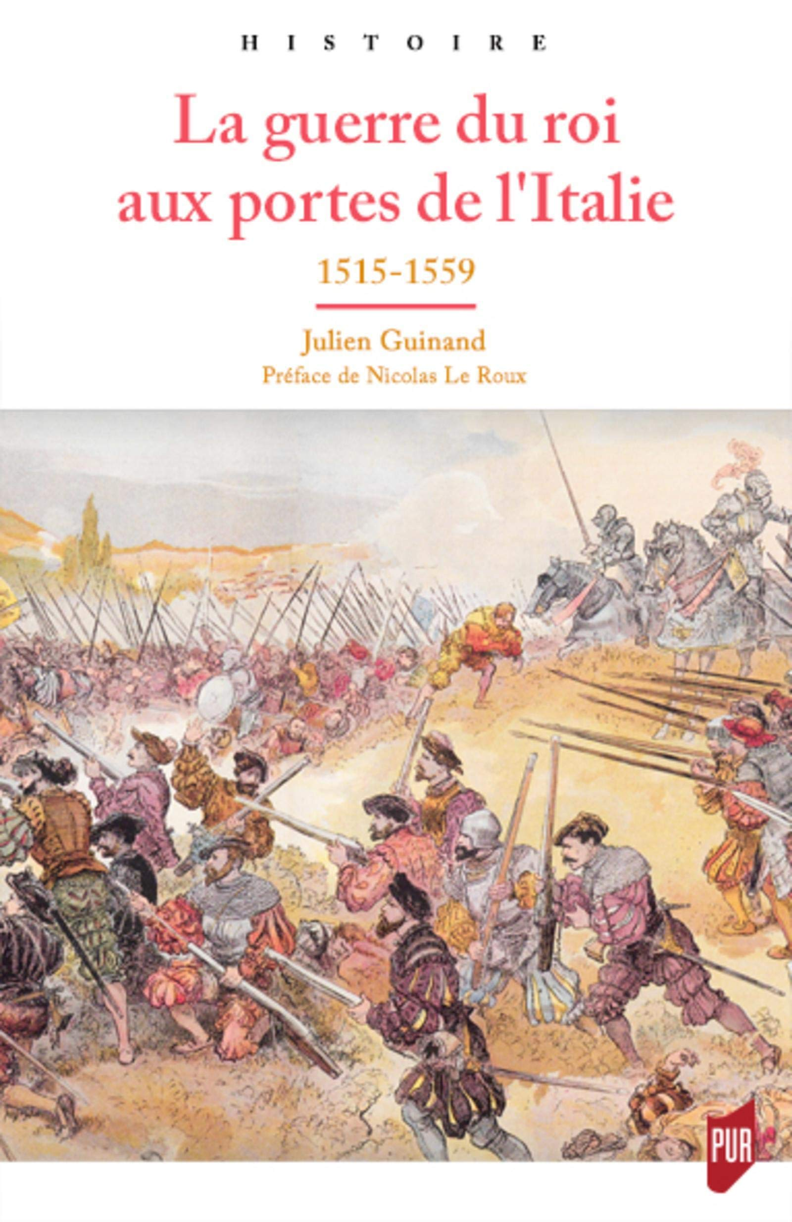Amazon.fr - La guerre du roi aux portes de l'Italie : 1515-1559 - Guinand,  Julien, Le Roux, Nicolas - Livres