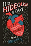 His Hideous Heart: Thirteen of Edgar Allan Poe's Most Unsettling Tales Reimagined