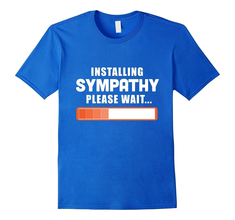 Installing Sympathy Please Wait Sarcastic Novelty Tshirt-PL