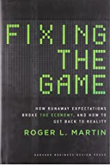 Fixing the Game: How Runaway Expectations Broke the Economy, and How to Get Back to Reality Hardcover