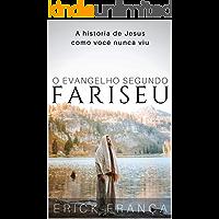 O Evangelho Segundo Fariseu: A história de Jesus como você nunca viu