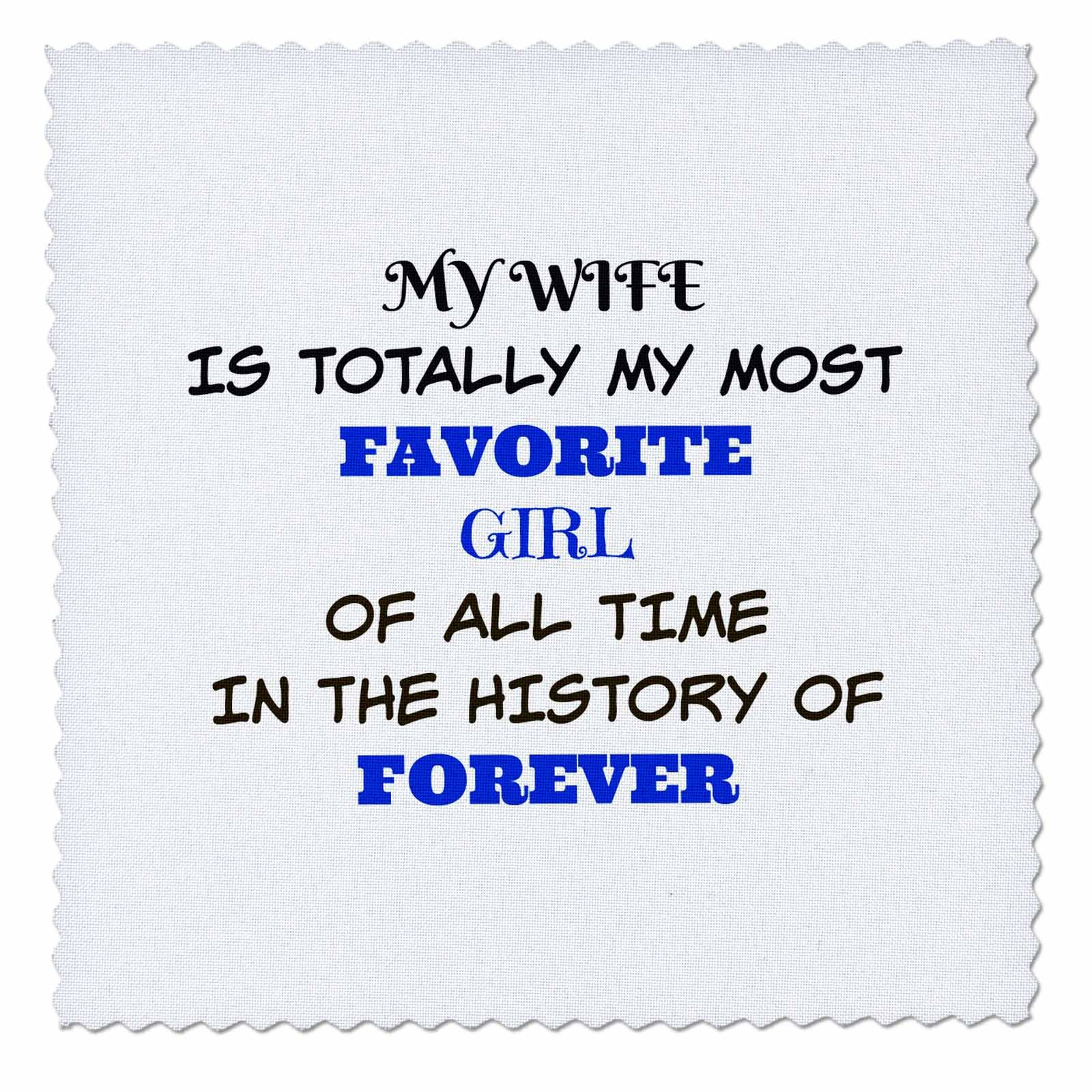 3dRose Xander funny quotes - My wife is my favorite girl of all time in the history of forever - 22x22 inch quilt square (qs_265881_9)