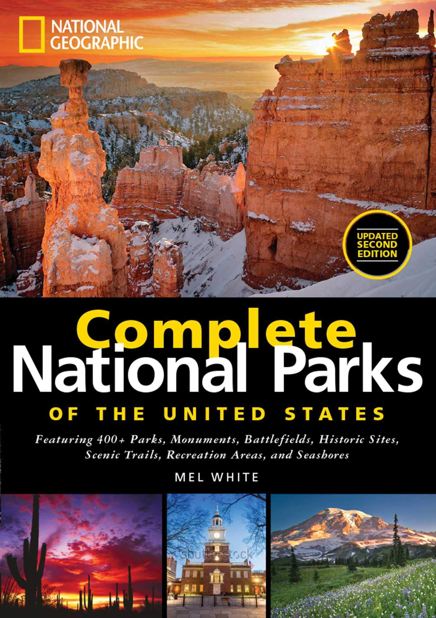 National Geographic Complete National Parks of the United States, 2nd Edition: 400+ Parks, Monuments, Battlefields, Historic Sites, Scenic Trails, Recreation Areas, and Seashores by National Geographic