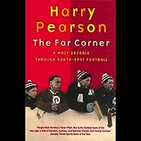 The Far Corner: A Mazy Dribble Through North-East Football (Mazy Dribble Through North East Football)
