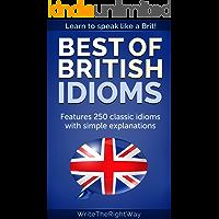 Best British Idioms – 250 Classic British English Idioms