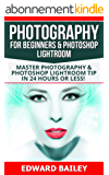 Photography for Beginners & Photoshop Lightroom ( 2 MANUSCRIPTS): Master Photography & Photoshop Lightroom Tips in 24 Hours or Less! (Photography Tips ... - Digital Photography) (English Edition)