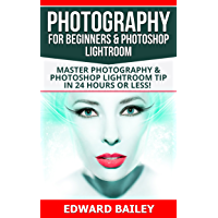 Photography for Beginners & Photoshop Lightroom ( 2 MANUSCRIPTS): Master Photography & Photoshop Lightroom Tips in 24… book cover