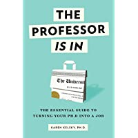 Image for The Professor Is In: The Essential Guide To Turning Your Ph.D. Into a Job