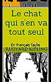 Le chat qui s'en va tout seul: en français facile (French Edition)
