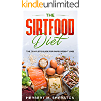 The Sirtfood Diet: The Complete Guide for Rapid Weight Loss
