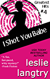 I Shot You Babe: Romantic Comedy Mystery (Greatest Hits Mysteries Book 4)