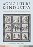 Agriculture and Industry in South-Eastern Roman Britain