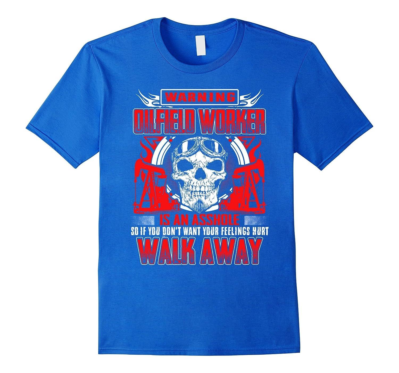 warning oilfield worker is an asshole t shirt pl
