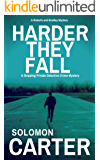 Harder They Fall: A Gripping Private Detective Crime Mystery (Harder They Fall Private Investigator Crime Thriller Series Book 1)