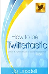 How to be Twittertastic: Writers and Authors Guide to Social Media Series BOOK 1 Kindle Edition