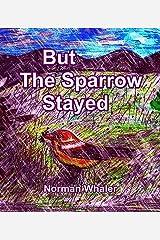 But The Sparrow Stayed - Pero El Gorrión Se Quedó (Bilingual With Animal Sounds) Kindle Edition