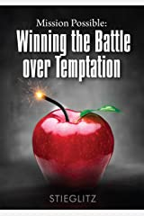 Mission Possible: Winning the Battle over Temptation Kindle Edition