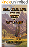 BALL CREEK ZACH   Book One:  WEST OF FORT LARAMIE
