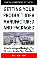 Getting Your Product Idea Manufactured and Packaged Kindle Edition