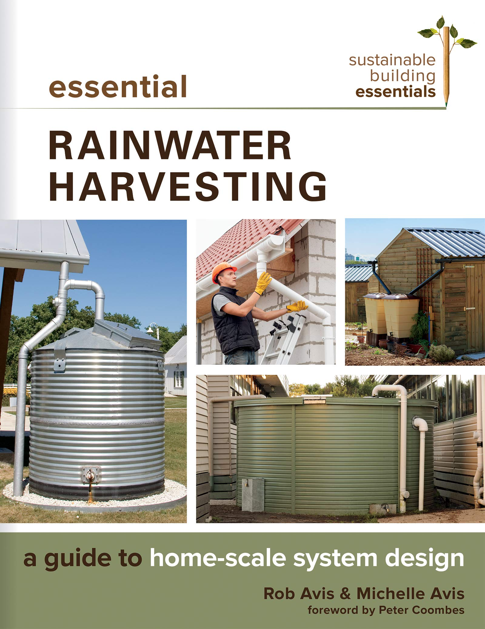 Essential Rainwater Harvesting: A Guide to Home-Scale System Design (Sustainable Building Essentials Series) by New Society Publishers