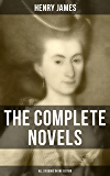 The Complete Novels of Henry James - All 24 Books in One Edition: The Portrait of a Lady, The Wings of the Dove, What…