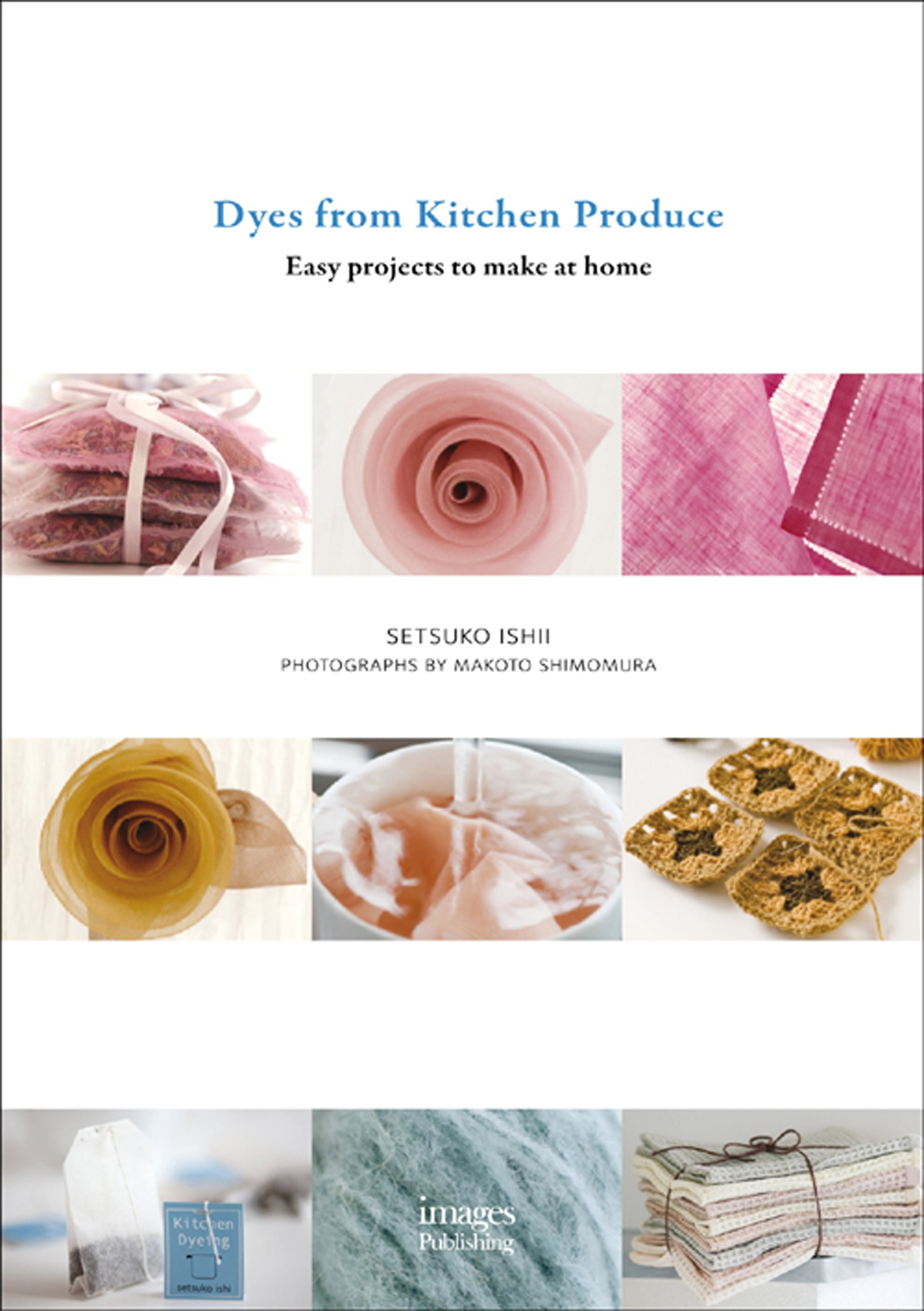 Dyes from Kitchen Produce: Easy projects to make at home PDF