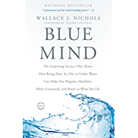 Blue Mind: The Surprising Science That Shows How Being Near, In, On, or Under Water Can Make You Happier, Healthier…