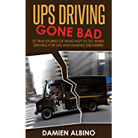 UPS Driving Gone Bad: 21 true stories of what NOT to do when driving for UPS and making deliveries (UPS Career Series Book 2)