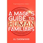 A Mage's Guide to Human Familiars (R'iyah Family Archives: Volume Book 1)
